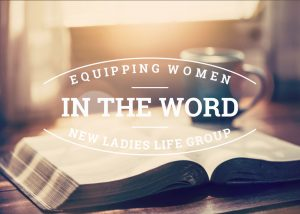 Equipping Women In The Word - Ladies Life Group @ New Hope Baptist Church